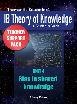 IB TOK - Teacher Support Pack - Unit 4: Bias in Shared Knowledge