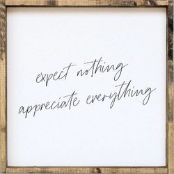 William Rae Designs Expect Nothing, Appreciate Everything Wooden Sign