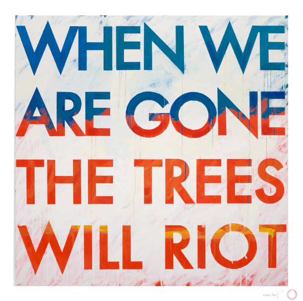 When We are Gone the Tress Will Riot Art by ROBERT MONTGOMERY (UK) 2020