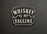 Whiskey Is My Vaccine Embroidered Morale Patch