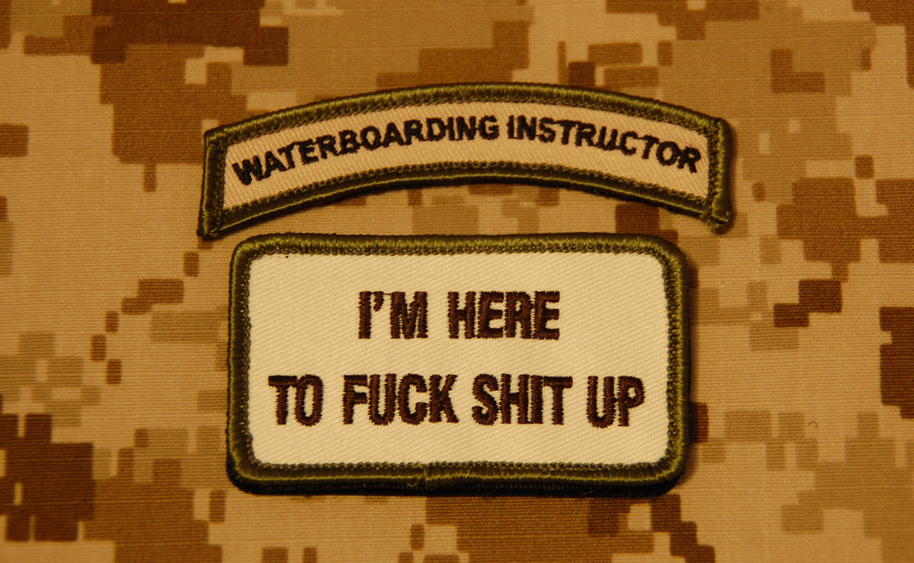WATERBOARDING INSTRUCTOR Tab & I'M HERE TO FUCK SHIT UP Morale Patch Set