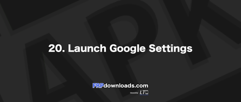 20. Launch Google Settings