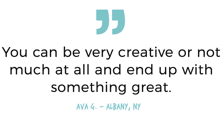 You can be very creative or not at all and end up with something great.