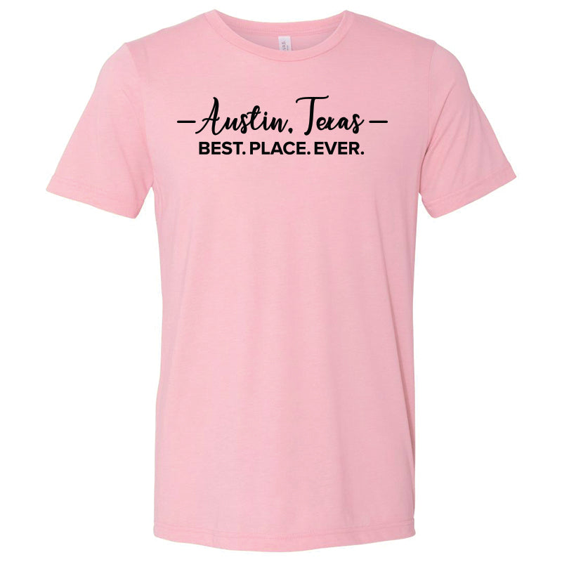 Austin = Best. Place. Ever  // Style 3413 Pink // Austin Texas Shirt - Unisex Fit