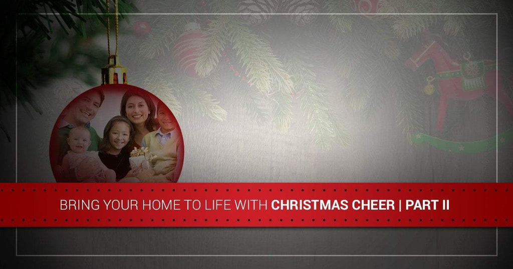 Bring Your Home to Life With Christmas Cheer! Part II