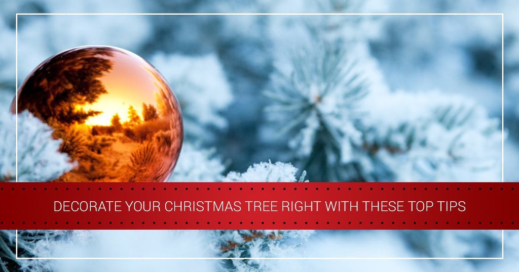 Decorate Your Christmas Tree Right With These Top Tips