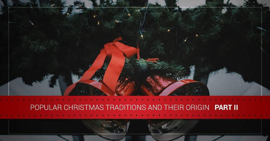 Popular Christmas Traditions and Their Origins — Part II