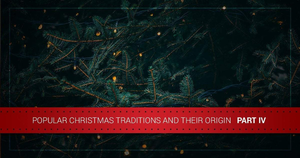 Popular Christmas Traditions and Their Origins — Part IV
