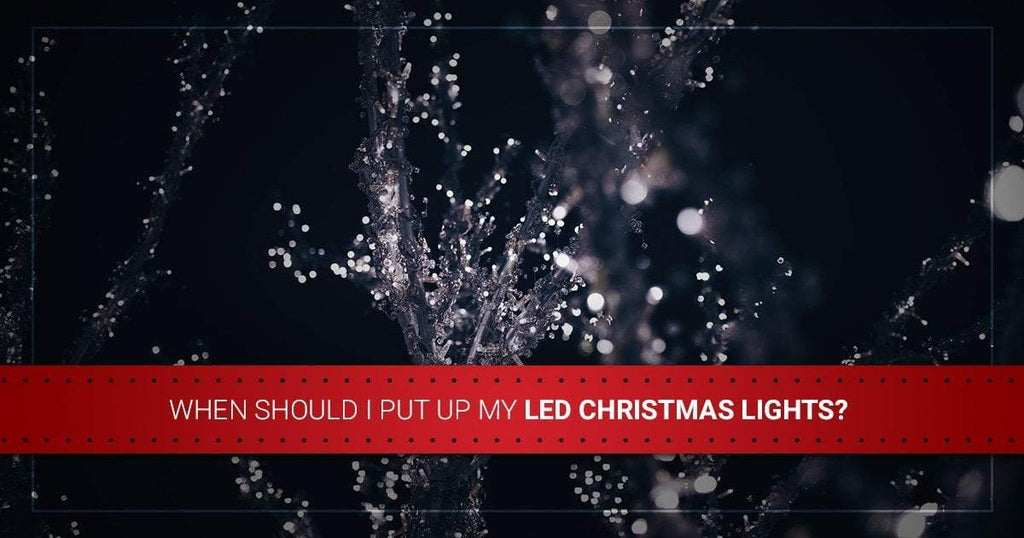 When Should I Put Up My LED Christmas Lights?
