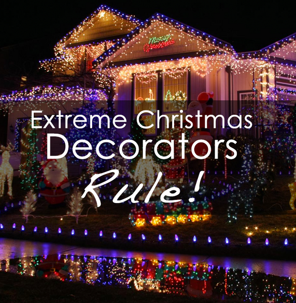 Extreme Christmas Decorators Rule