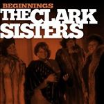 Beginnings: The Clark Sisters CD