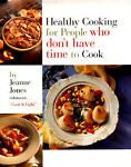 Healthy Cooking : For People Who Don't Have Time to Cook by Jeanne Jones...