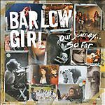 Barlow Girl Barlowgirl : Our Journey...So Far CD (2010)