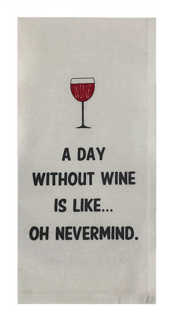 A Day Without Wine Is Like...Oh Nevermind.