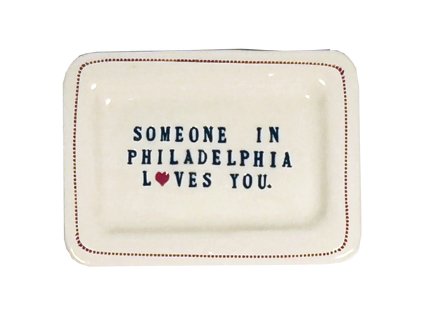CUSTOM - Someone in Philadelphia Loves You. - 4x6 Porcelain Dish