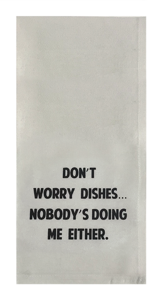 Don't Worry Dishes...Nobody's Doing Me Either.
