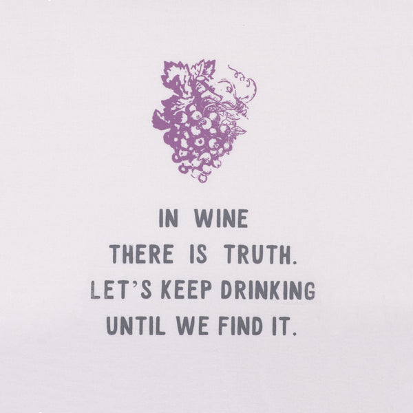 In Wine There's Truth.  Let's Keep Drinking Until We Find it.