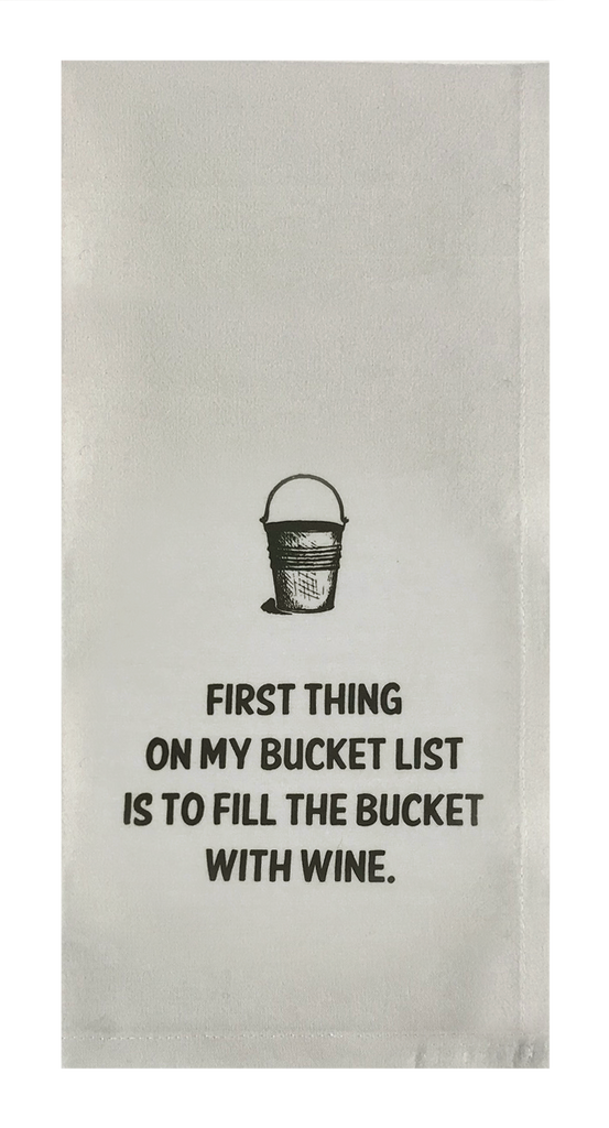 First Thing on My Bucket List is to Fill the Bucket with Wine.