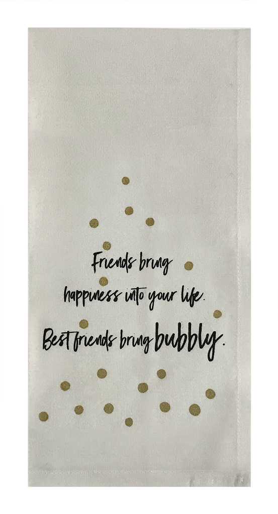 Friends Bring Happiness Into Your Life. Best Friends Bring Bubbly.