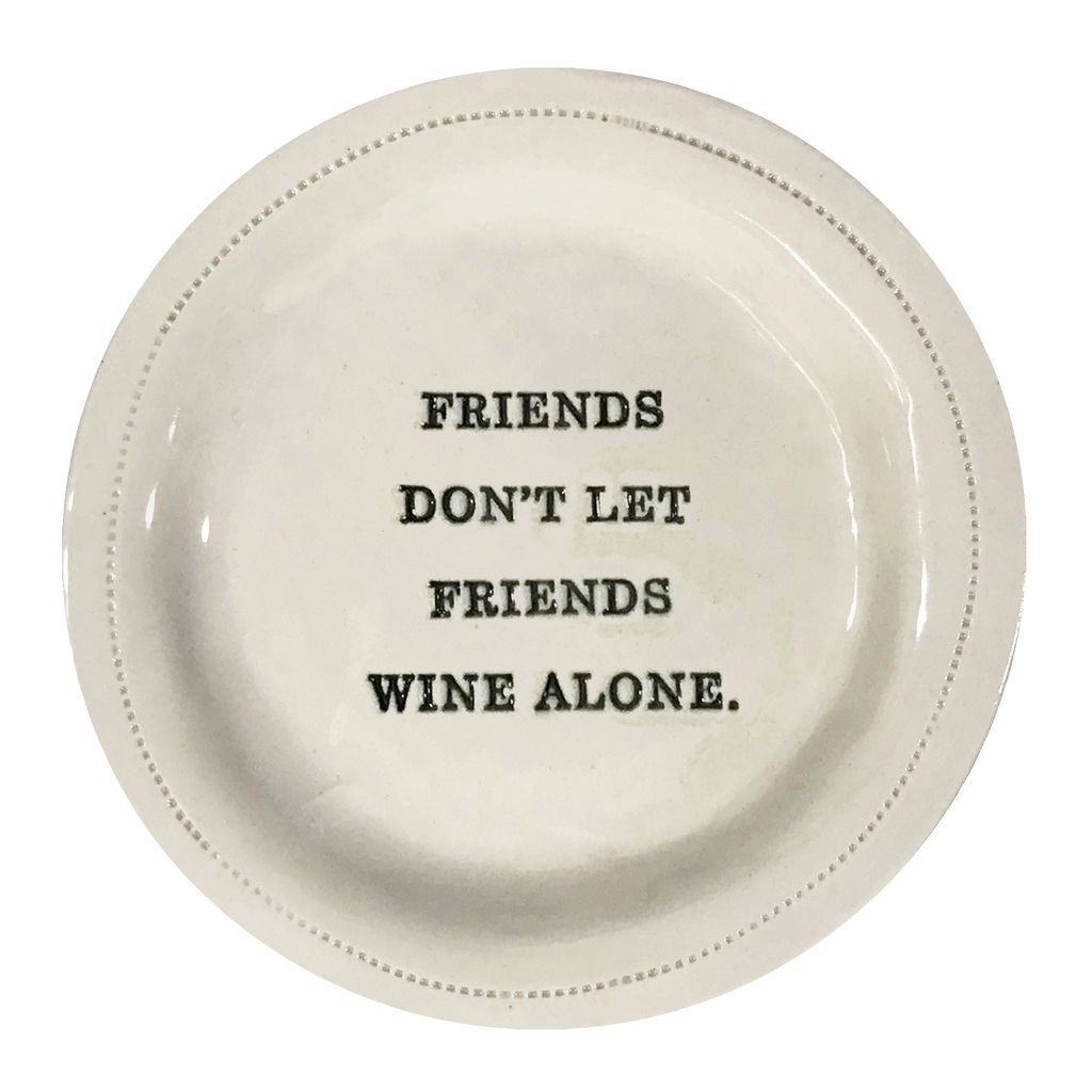 Friends Don't Let Friends Wine Alone.
