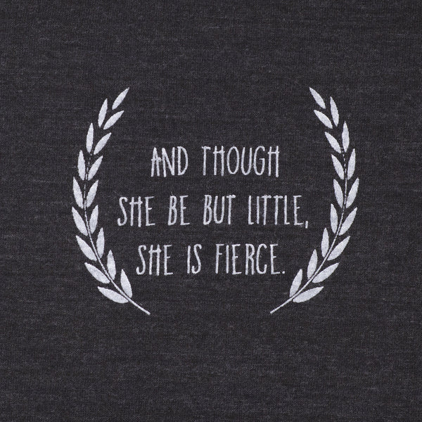 And Though She be but Little She is Fierce.