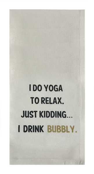 I Do Yoga To Relax. Just Kidding... I Drink Bubbly.