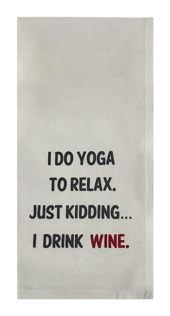I Do Yoga To Relax. Just Kidding... I Drink Wine.