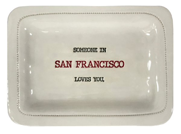 CUSTOM - Someone In San Francisco Loves You.- 4x6 Porcelain Dish