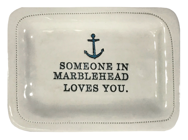 CUSTOM - Someone In Marblehead Loves You.- 4x6 Porcelain Dish