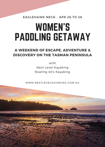Eaglehawk Neck, Tasman Peninsula Women's Paddling Getaway - deposit payment Next Level Kayaking Hobart Tasmania