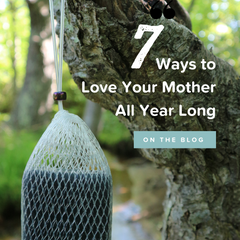 7 Ways to Love Your Mother