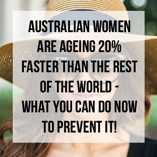 Australian Women are Ageing 20% Faster Than the Rest of the World - What You Can do NOW!