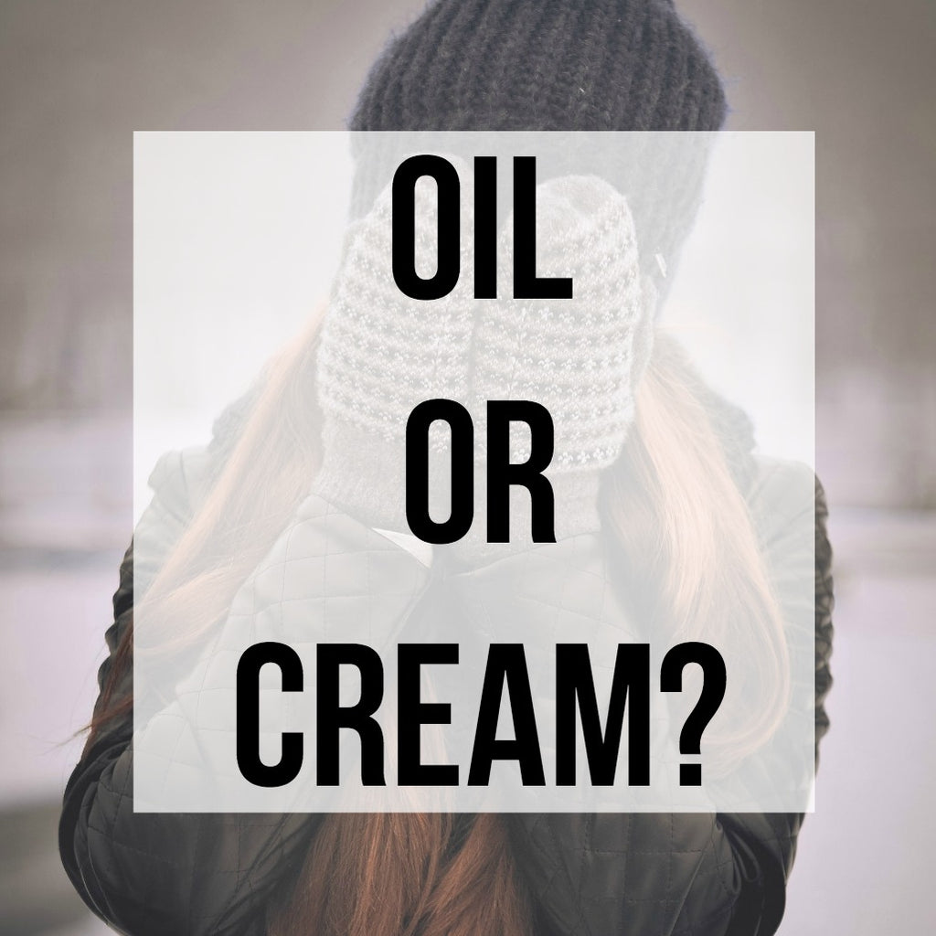 Oil or Cream?