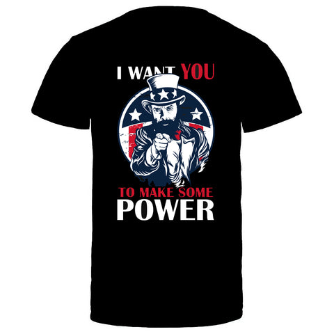 I Want YOU...To Make Some Power Black T-Shirt