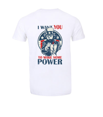 I Want YOU...To Make Some Power White T-Shirt