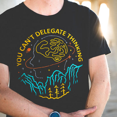 You Can't Delegate Thinking T-Shirt