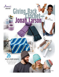 Giving Back Crochet: Easy-To-Make Gifts All In One Book!  By Jonah Larson