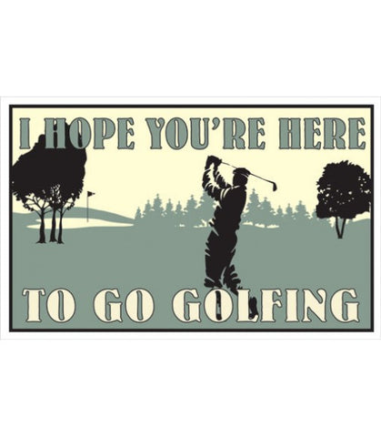 "I Hope You're Here To Go Golfing 8"" x 12.5"" Metal Sign"