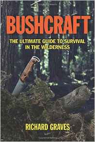 Bushcraft The Ultimate Guide to Survival in the Wilderness