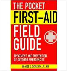 The Pocket First-Aid Field Guide - Treatment and Prevention of Outdoor Emergencies - Manual
