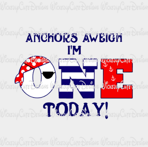 Anchors Aweigh I am One Today SVG, DXF, EPS, PNG Digital File