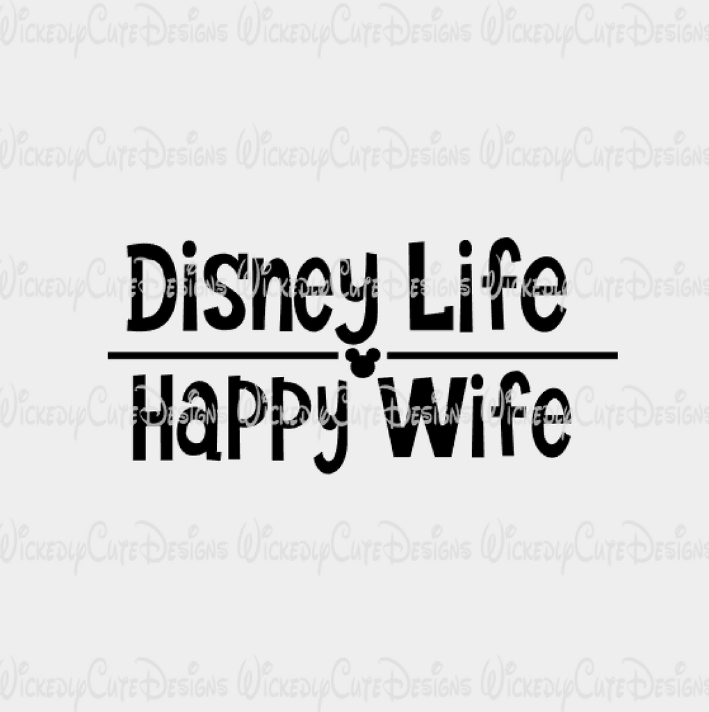 Disney Life Happy Wife SVG, DXF, EPS, PNG Digital File