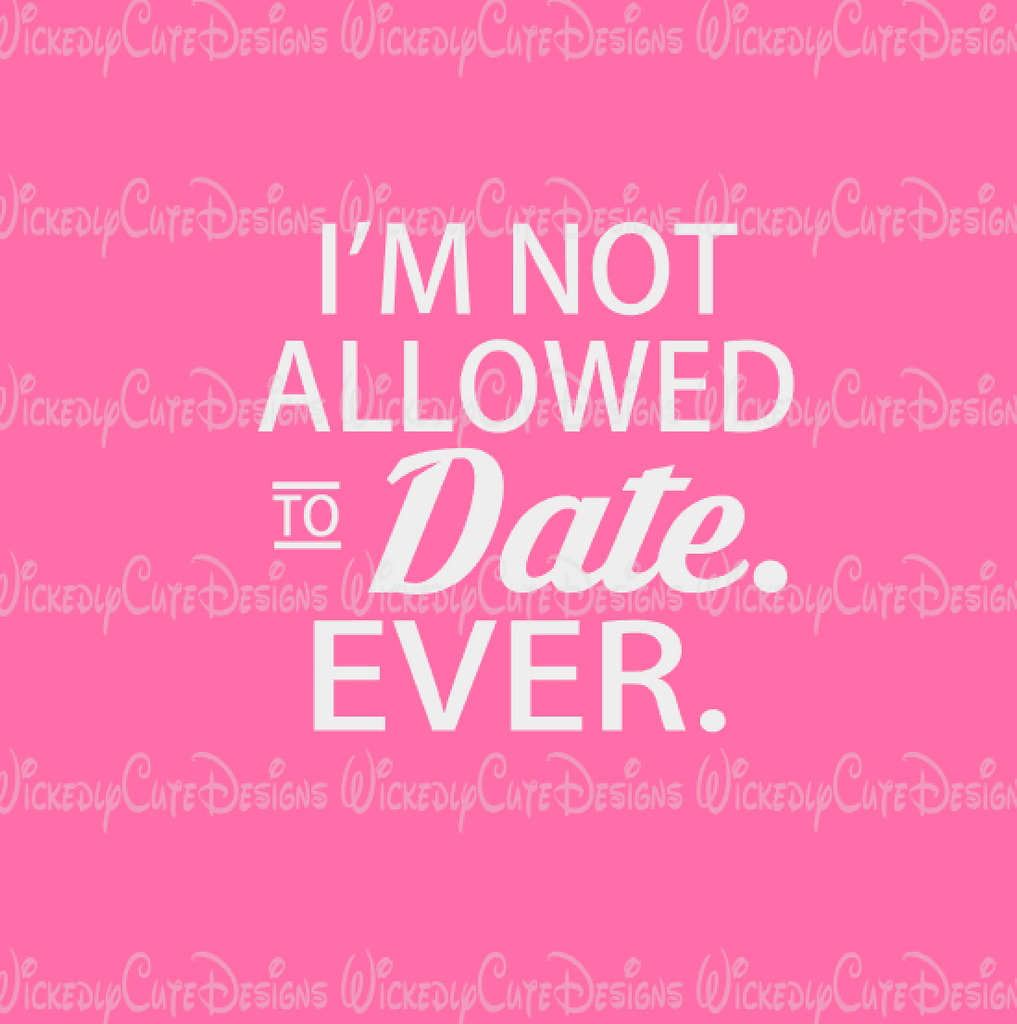 I Am Not Allowed to Date SVG, DXF, EPS, PNG Digital File