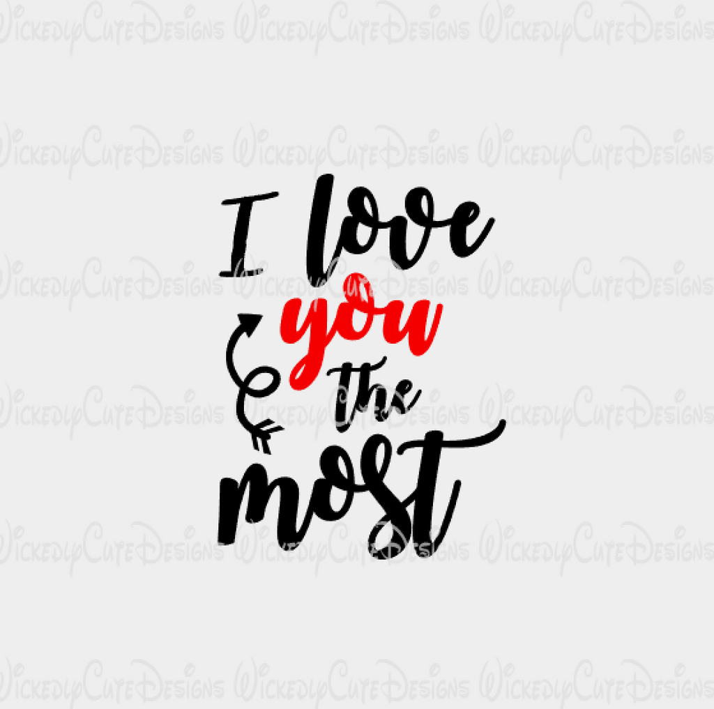 I Love You The Most Svg Dxf Eps Png Digital File Wickedly Cute Designs
