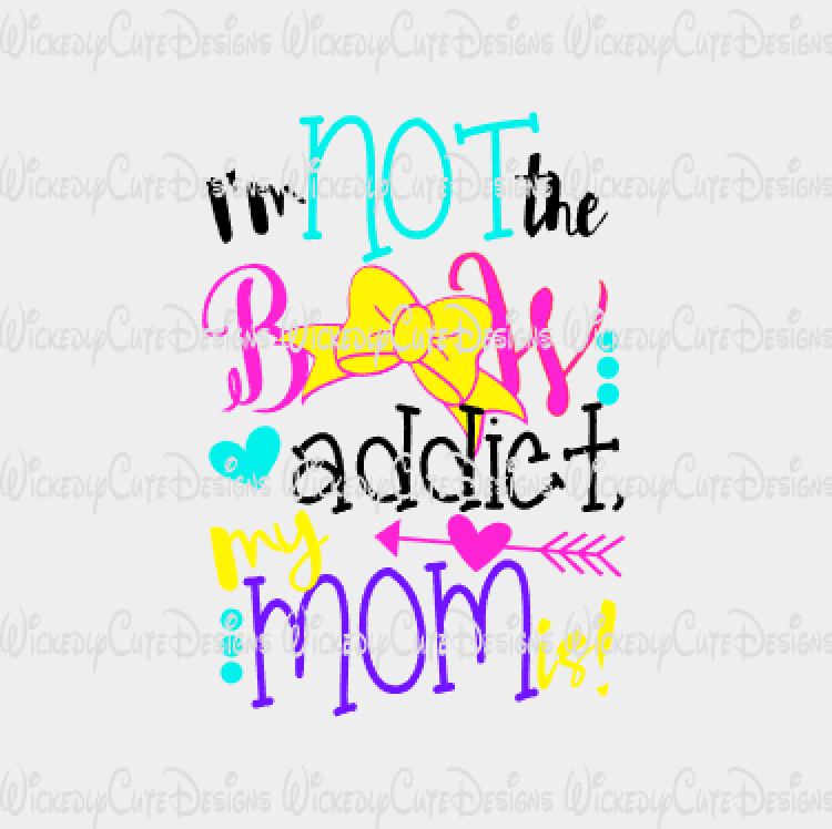 I'm Not the Bow Addict SVG, DXF, EPS, PNG Digital File