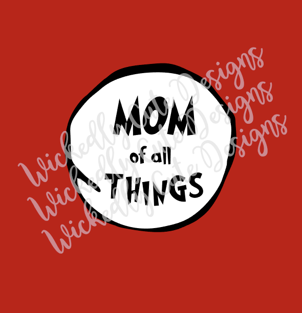 Mom of all Things SVG, DXF, EPS, PNG Digital File