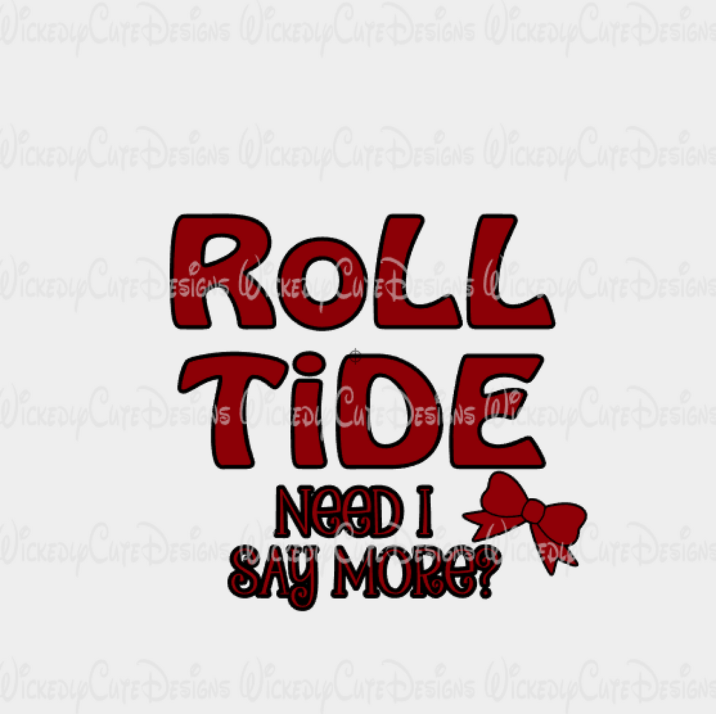 Roll Tide Need I Say More SVG, DXF, EPS, PNG Digital File