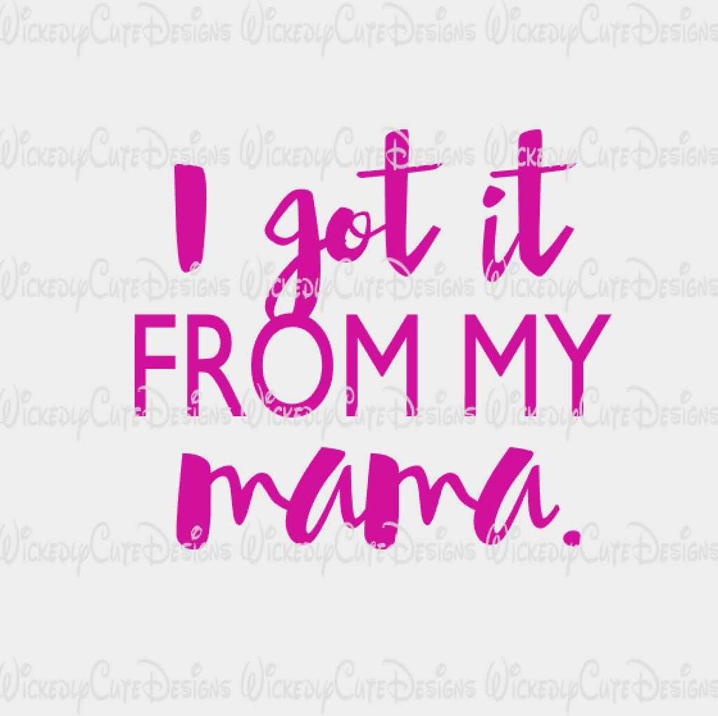 I Got it From My Mama SVG, DXF, EPS, PNG Digital File