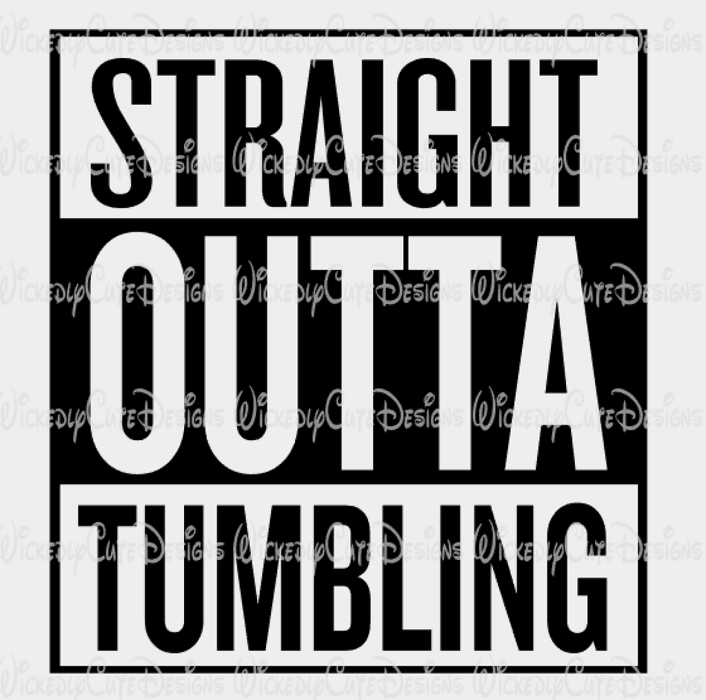 Straight Outta Tumbling SVG, DXF, EPS, PNG Digital File