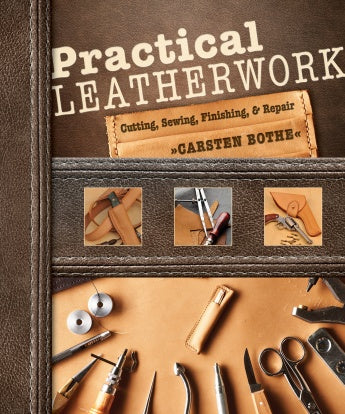 Practical Leatherwork: Cutting, Sewing, Finishing, and Repair - Carsten Bothe